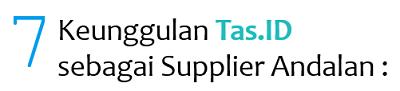 7 Keunggulan Tas.ID sebagai supplier tas